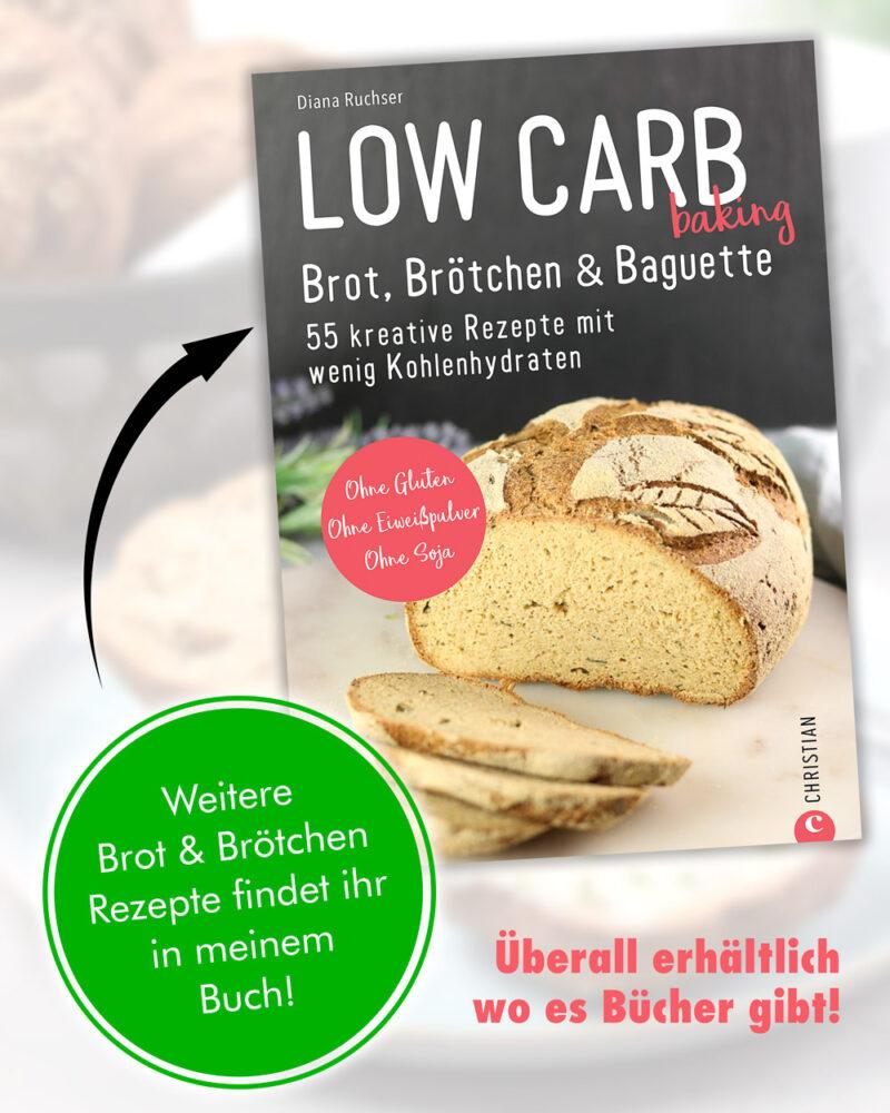 """Weitere leckere Low Carb Brotrezepte findet ihr in meinem Buch """"Low Carb Baking. Brot, Brötchen & Baguette"""""""